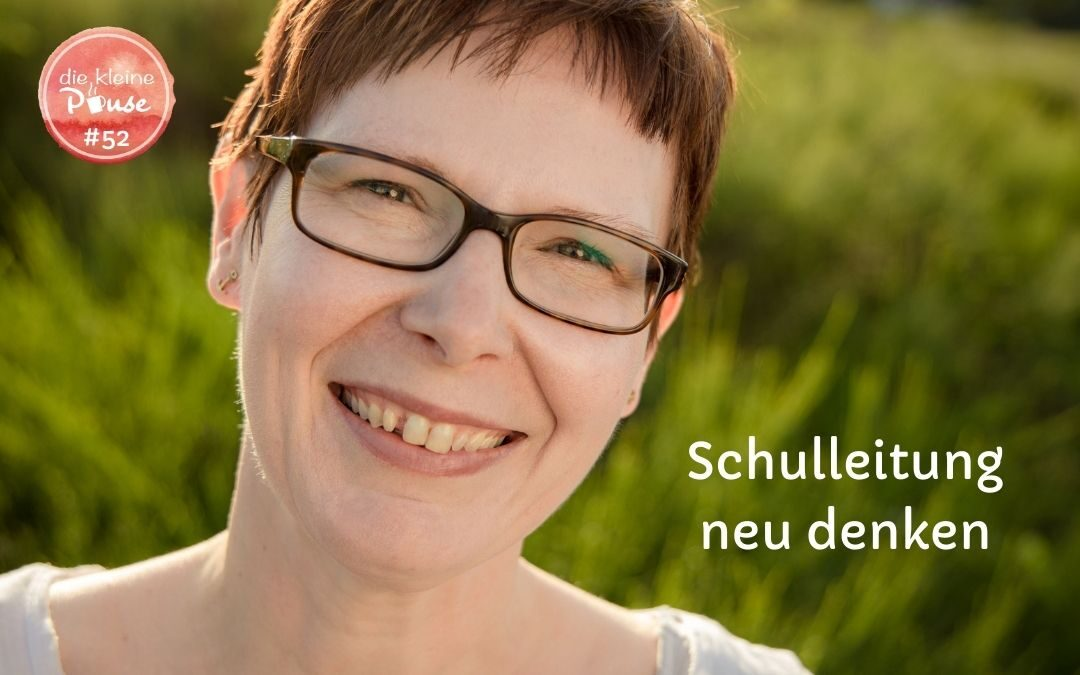 #52 Schulleitung neu denken – Interview mit Sandra Schumacher